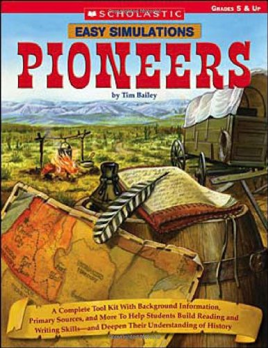 Easy Simulations: Pioneers: A Complete Tool Kit With Background Information, Primary Sources, And More To Help Students Build Reading And Writing Skills—And Deepen Their Understanding Of History
