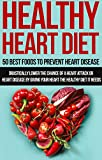 Healthy Heart Diet: 50 Best Foods to Prevent Heart Disease: Drastically Lower The Chance Of A Heart Attack Or Heart Disease By Giving Your Heart The Healthy ... Needs (Healthy Food Guide, High Fiber Diet)