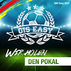 Wir Holen Den Pokal - WM Song 2014