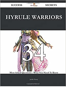 Hyrule Warriors 34 Success Secrets - 34 Most Asked Questions On Hyrule Warriors - What You Need To Know