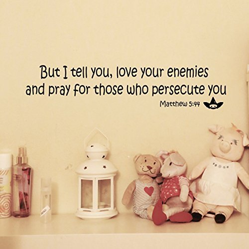 By Decorainbow But I Tell You Love Your Enemies And Pray For Those Who Persecute You Matthew 5