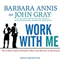 Work with Me: The 8 Blind Spots Between Men and Women in Business (       UNABRIDGED) by Barbara Annis, John Gray Narrated by Kirsten Potter
