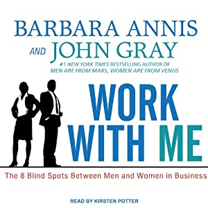 Work with Me: The 8 Blind Spots Between Men and Women in Business | [Barbara Annis, John Gray]