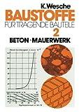 img - for Baustoffe f r tragende Bauteile: Band 2: Beton, Mauerwerk (Nichtmetallisch-anorganische Stoffe): Herstellung, Eigenschaften, Verwendung, Dauerhaftigkeit (German Edition) book / textbook / text book