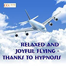 Relaxed and joyful flying - thanks hypnosis (       UNABRIDGED) by Michael Bauer Narrated by Carina Bauer