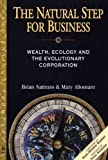 img - for The Natural Step for Business: Wealth, Ecology and the Evolutionary Corporation [ THE NATURAL STEP FOR BUSINESS: WEALTH, ECOLOGY AND THE EVOLUTIONARY CORPORATION BY Nattrass, Brian ( Author ) Jan-01-1999 book / textbook / text book