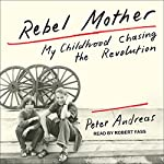 Rebel Mother: My Childhood Chasing the Revolution | Peter Andreas