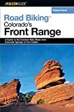 Road Biking Colorado's Front Range: A Guide to the Greatest Bike Rides from Colorado Springs to Fort Collins (Road Biking Series)