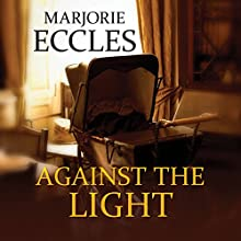 Against the Light Audiobook by Marjorie Eccles Narrated by Penelope Freeman