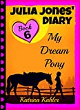 JULIA JONES DIARY - My Dream Pony: Diary of a Girl Who Loves Horses - Perfect for girls aged 9-12