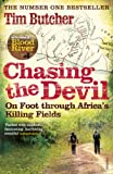 Tim Butcher Chasing the Devil: On Foot Through Africa's Killing Fields