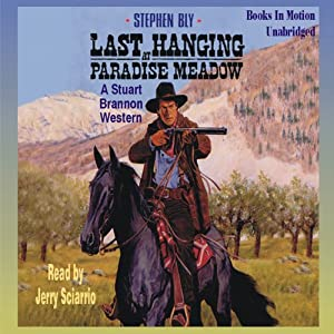Last Hanging at Paradise Meadow: The Legend of Stuart Brannon #3 | [Stephen Bly]