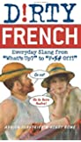 "Dirty French: Everyday Slang from ""What's Up?"" to ""F*%# Off!"""