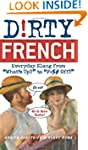 """Dirty French: Everyday Slang from """"Wh..."""