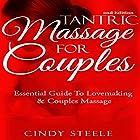 Tantric Massage for Couples: Essential Guide to Lovemaking & Couples Massage Hörbuch von Cindy Steele Gesprochen von: Sarah Van Sweden