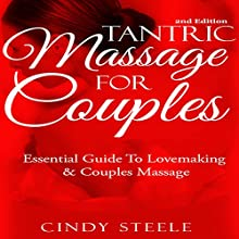 Tantric Massage for Couples: Essential Guide to Lovemaking & Couples Massage | Livre audio Auteur(s) : Cindy Steele Narrateur(s) : Sarah Van Sweden