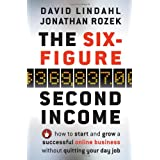 The Six-Figure Second Income: How to Start and Grow a Successful Online Business without Quitting Your Day Jobby David Lindahl