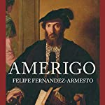 Amerigo: The Man Who Gave His Name to America | Felipe Fernandez-Armesto