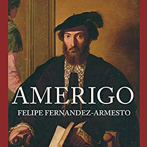 Amerigo: The Man Who Gave His Name to America | [Felipe Fernandez-Armesto]