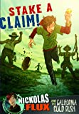 img - for Stake a Claim!: Nickolas Flux and the California Gold Rush (Nickolas Flux History Chronicles) book / textbook / text book