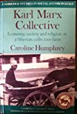 Karl Marx Collective: Economy, Society and Religion in a Siberian Collective Farm (Cambridge Studies in Social and Cultural Anthropology) (052127401X) by Humphrey, Caroline