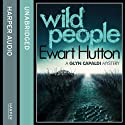 Wild People (       UNABRIDGED) by Ewart Hutton Narrated by Iestyn Arwel