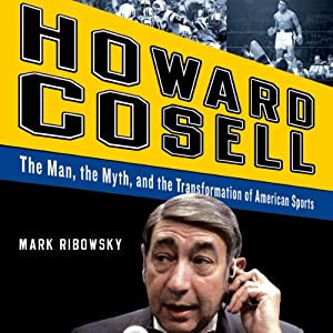 Howard Cosell: The Man the Myth and the Transformation of America | [Mark Ribowsky]