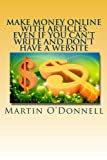 Make Money Online With Articles Even If You Can't Write And Don't Have A Website