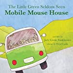 The Little Green Seldom Seen Mobile Mouse House | Judy Funkhouser