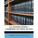 La escena final: comedia en tres actos (Spanish Edition)