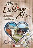 Meine Lieblings-Alm: 35 Hüttenwanderungen zu den schönsten Hütten und Almen der bayerischen Alpen mit detaillierten Wanderkarten zu den Hüttentouren ... Hütten und Almen der Bayerischen Alpen