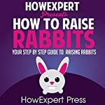 How to Raise Rabbits: Your Step-by-Step Guide to Raising Rabbits |  HowExpert Press