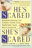 He's Scared, She's Scared: Understanding the Hidden Fears Sabotaging Your Relationships