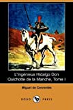 L'Ingenieux Hidalgo Don Quichotte de La Manche, Tome I (Dodo Press) (French Edition) (1409935078) by De Cervantes, Miguel