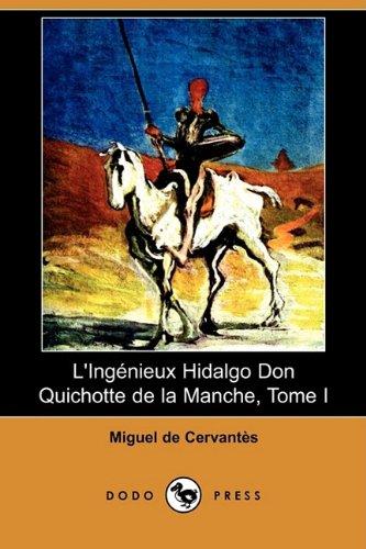 L'Ingenieux Hidalgo Don Quichotte de la Manche, Tome I (Dodo Press) (French Edition)