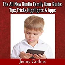 The All New Kindle Family User Guide: Tips, Tricks, Highlights & Apps (       UNABRIDGED) by Jenny Collins Narrated by Liz OByrne