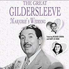 The Great Gildersleeve: Marjorie's Wedding Radio/TV Program by  NBC Radio Narrated by Harold Peary, Richard Crenna, Mary Lee Robb