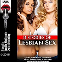 15 Stories of Lesbian Sex (       UNABRIDGED) by Janie Moore, Nora Walker, Roxy Rhodes, Joni Blake, Ruth Blaque, Dawn Devore, Darlene Daniels, June Stevens, Alice J. Woods, Riley Wylde Narrated by Layla Dawn