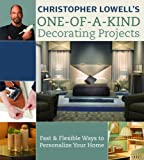 Christopher Lowell's One-of-a-Kind Decorating Projects: Fast & Flexible Ways to Personalize Your Home