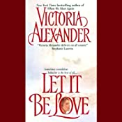 Let It Be Love | [Victoria Alexander]