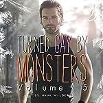 Turned Gay by Monsters, Volume 5: Monsters Made Me Gay | Hank Wilder
