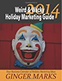 2014 Weird & Wacky Holiday Marketing Guide: Your Business Marketing Calendar of Ideas