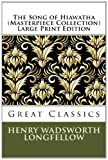 Henry Wadsworth Longfellow The Song of Hiawatha (Masterpiece Collection) Large Print Edition: Great Classics (Great Classics Masterpiece Collection)
