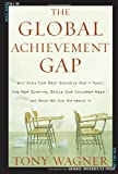 The Global Achievement Gap: Why Even Our Best Schools Dont Teach the New Survival Skills Our Children Need--And What We Can Do About It