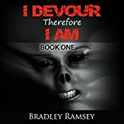 I Devour, Therefore I Am: I Waited for so Long to Be Free, Book 1 | Bradley Ramsey