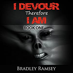 I Devour, Therefore I Am: I Waited for so Long to Be Free, Book 1 | [Bradley Ramsey]