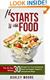 It Starts With Food: The 30-Day Whole 30 Recipes For Your Nutritional Reset and Regain Health in Unexpected Ways (Nutritional Reset, Healthy Recipes, Lose ... It Starts With Food, Whole 30 Diet Book)