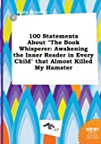 img - for 100 Statements about the Book Whisperer: Awakening the Inner Reader in Every Child That Almost Killed My Hamster book / textbook / text book