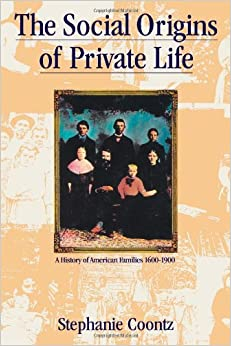 Image for The Social Origins of Private Life: A History of American Families, 1600-1900 (The Haymarket Series)