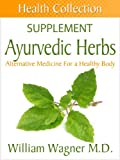 The Ayurvedic Herbs Supplement: Alternative Medicine for a Healthy Body (Health Collection)
